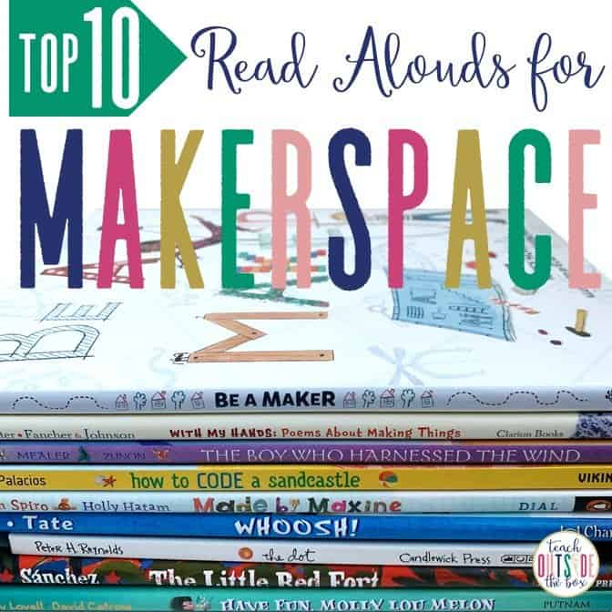 Top 10 Read Alouds For Elementary Makerspaces Teach Outside The Box